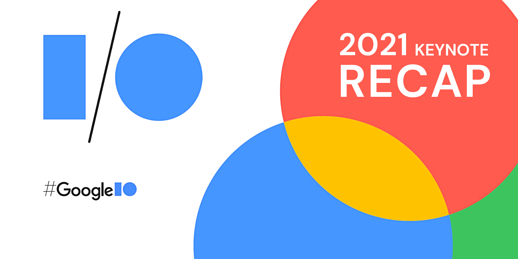 The Biggest Reveals From Google's I/O Keynote 2021